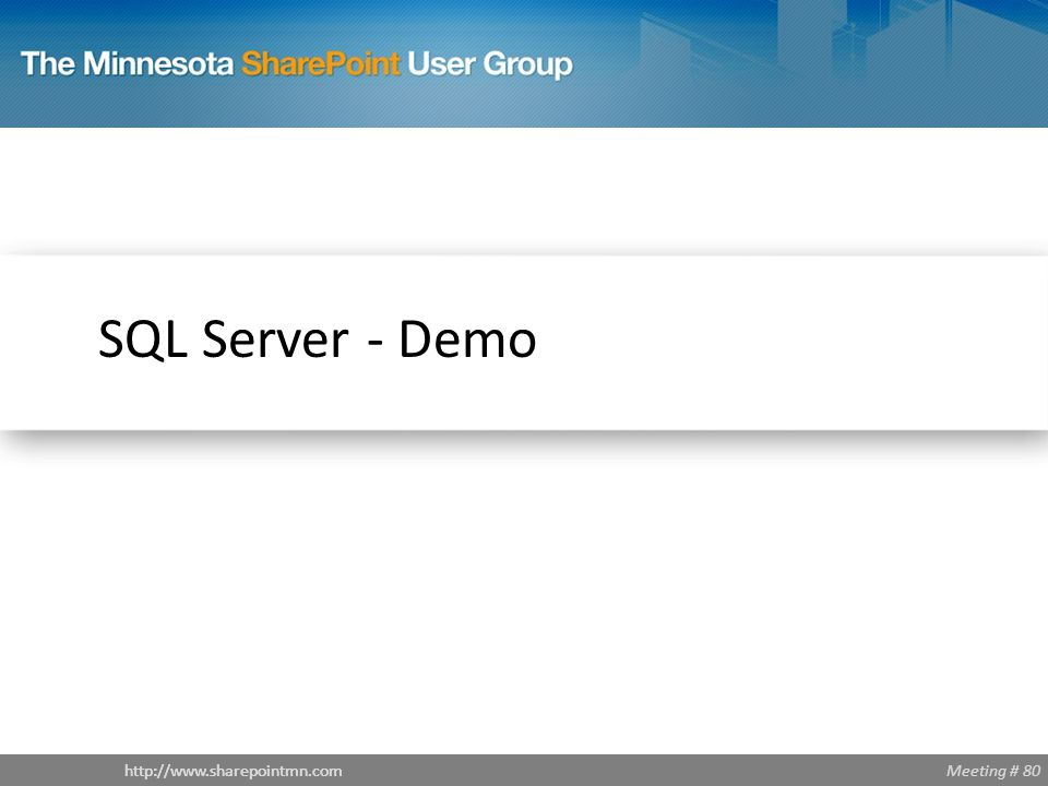 Meeting # 80http://www.sharepointmn.com SQL Server - Demo