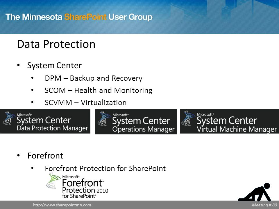 Meeting # 80http://www.sharepointmn.com Data Protection System Center DPM – Backup and Recovery SCOM – Health and Monitoring SCVMM – Virtualization Forefront Forefront Protection for SharePoint