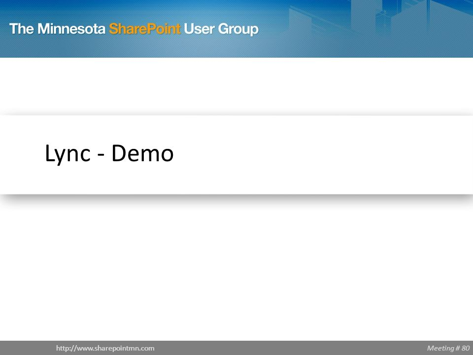Meeting # 80http://www.sharepointmn.com Lync - Demo