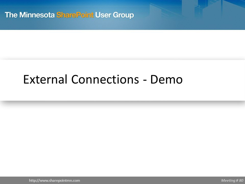 Meeting # 80http://www.sharepointmn.com External Connections - Demo