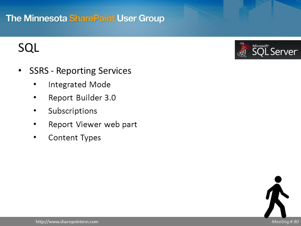 Meeting # 80http://www.sharepointmn.com SQL SSRS - Reporting Services Integrated Mode Report Builder 3.0 Subscriptions Report Viewer web part Content Types