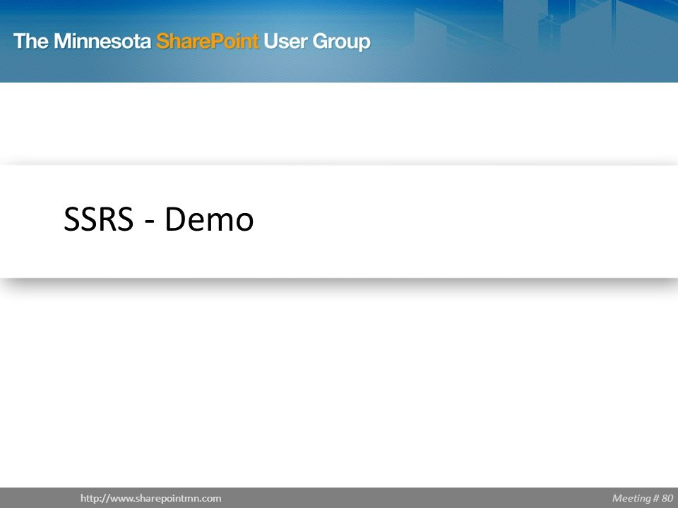 Meeting # 80http://www.sharepointmn.com SSRS - Demo