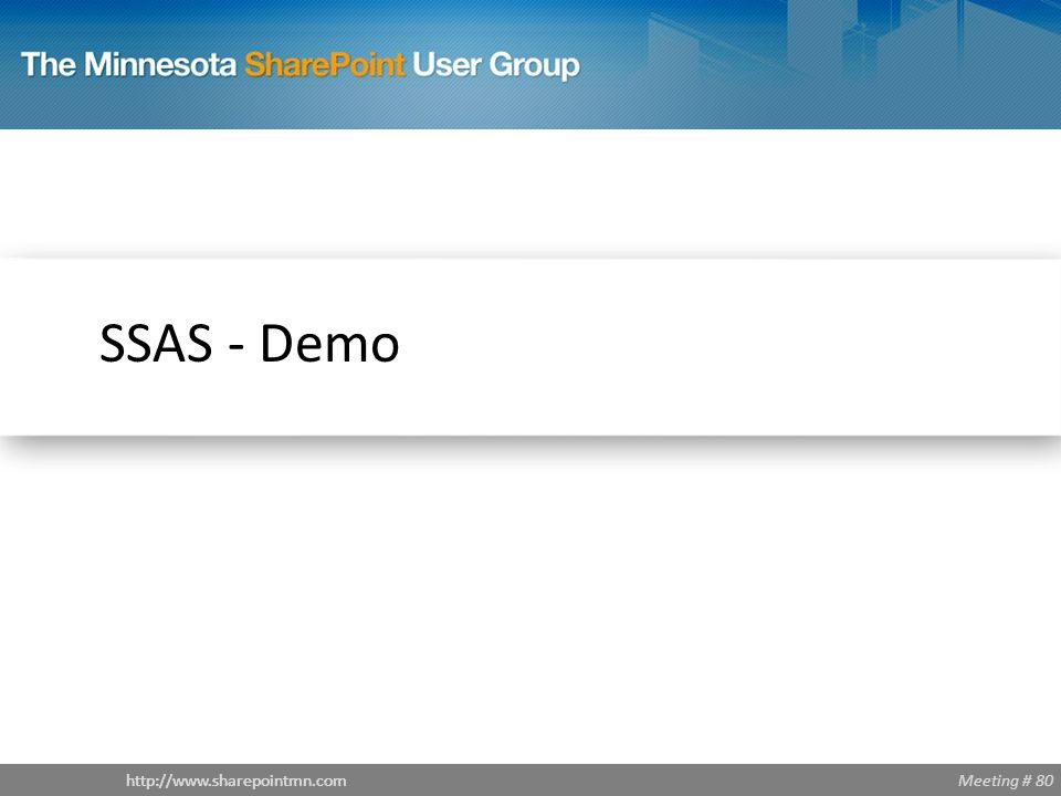 Meeting # 80http://www.sharepointmn.com SSAS - Demo