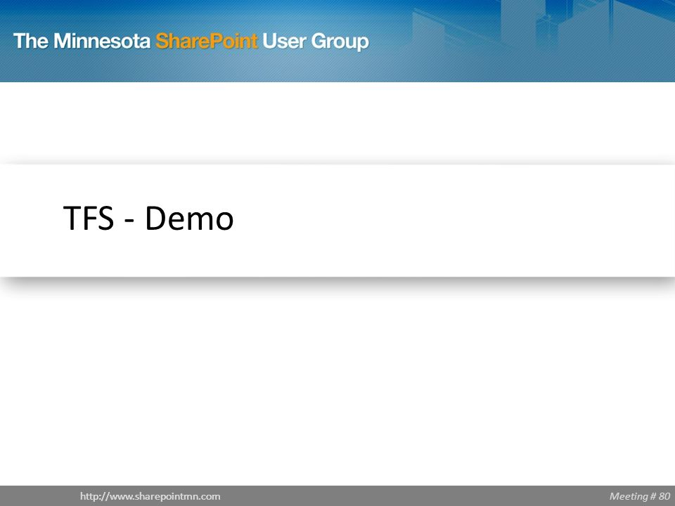 Meeting # 80http://www.sharepointmn.com TFS - Demo