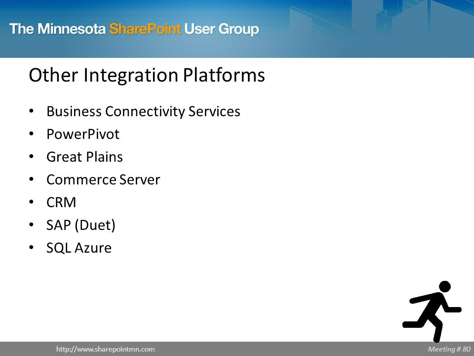 Meeting # 80http://www.sharepointmn.com Other Integration Platforms Business Connectivity Services PowerPivot Great Plains Commerce Server CRM SAP (Duet) SQL Azure