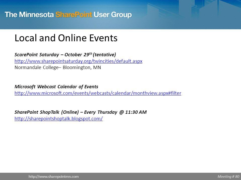 Meeting # 80http://www.sharepointmn.com Conferences SharePoint Saturday – The Conference – Aug 11-13th, 2011 http://www.spstc.org/Pages/default.aspx Washington, DC Microsoft SharePoint Conference – Oct 3-6th, 2011 http://www.MSSharePointConference.com Anaheim, CA