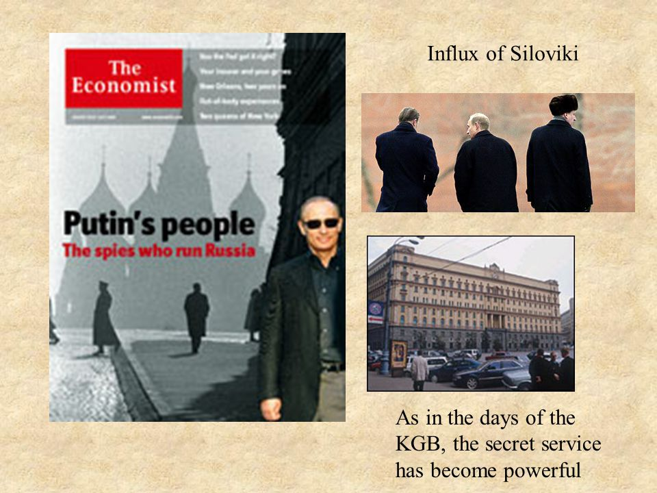 Influx of Siloviki As in the days of the KGB, the secret service has become powerful