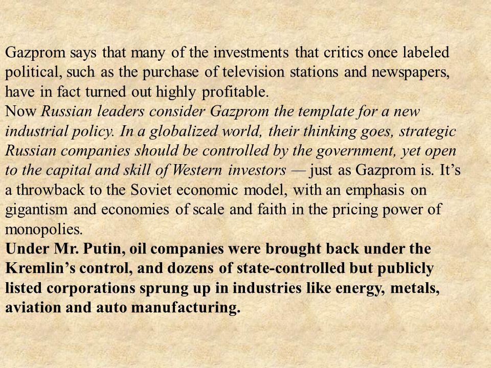 Gazprom says that many of the investments that critics once labeled political, such as the purchase of television stations and newspapers, have in fact turned out highly profitable.