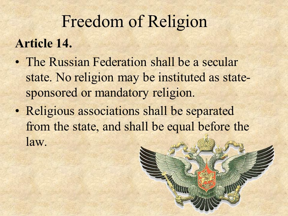Freedom of Religion Article 14. The Russian Federation shall be a secular state.