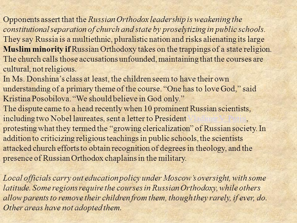 Opponents assert that the Russian Orthodox leadership is weakening the constitutional separation of church and state by proselytizing in public schools.