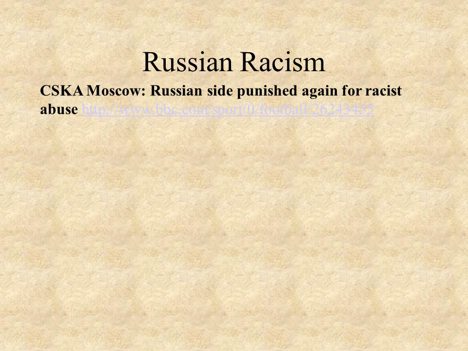 Russian Racism CSKA Moscow: Russian side punished again for racist abuse http://www.bbc.com/sport/0/football/26243455http://www.bbc.com/sport/0/football/26243455