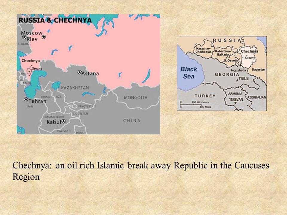 Chechnya: an oil rich Islamic break away Republic in the Caucuses Region
