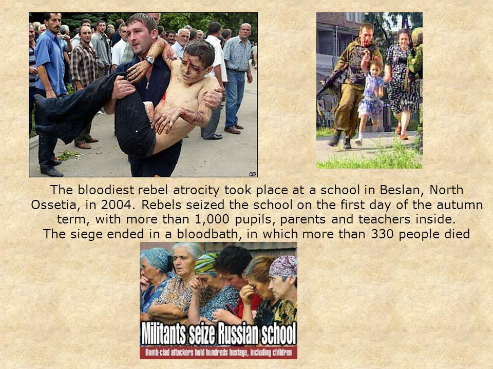 The bloodiest rebel atrocity took place at a school in Beslan, North Ossetia, in 2004.