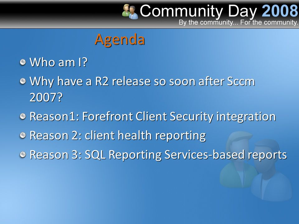 Agenda Who am I. Why have a R2 release so soon after Sccm 2007.