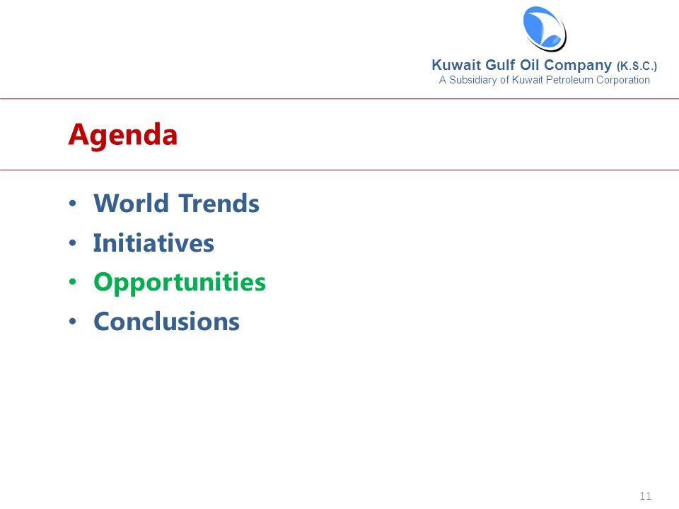 Kuwait Gulf Oil Company (K.S.C.) A Subsidiary of Kuwait Petroleum Corporation 11 Agenda World Trends Initiatives Opportunities Conclusions