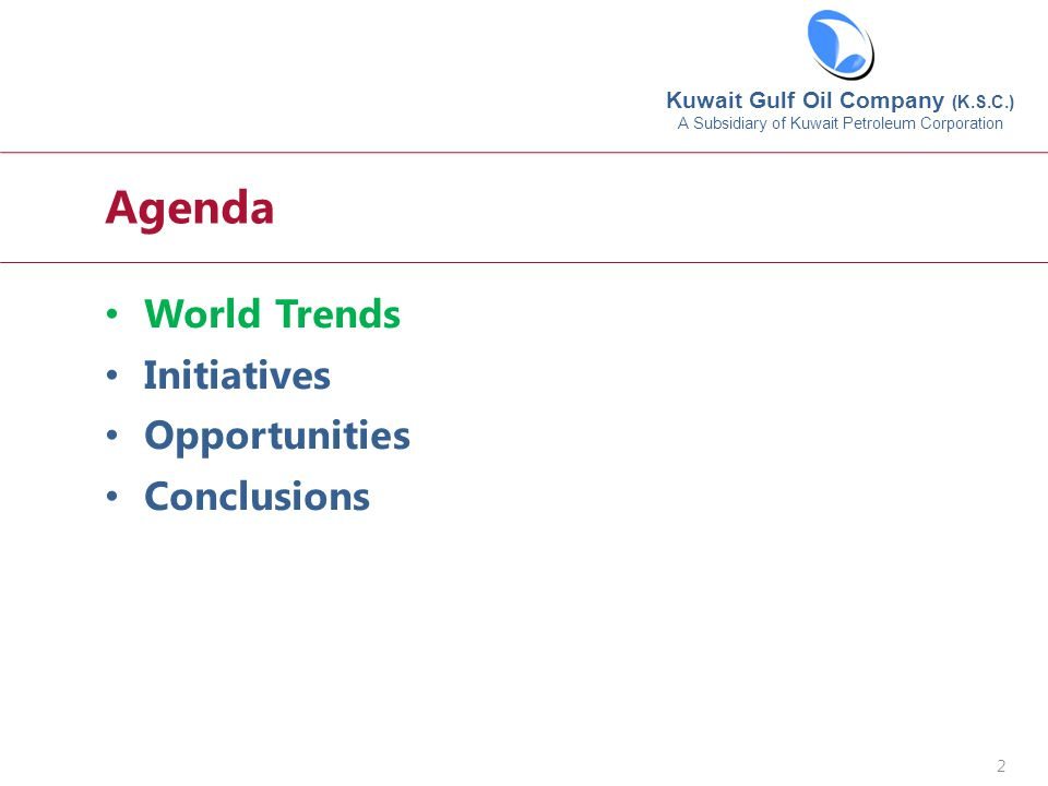 Agenda World Trends Initiatives Opportunities Conclusions Kuwait Gulf Oil Company (K.S.C.) A Subsidiary of Kuwait Petroleum Corporation 2