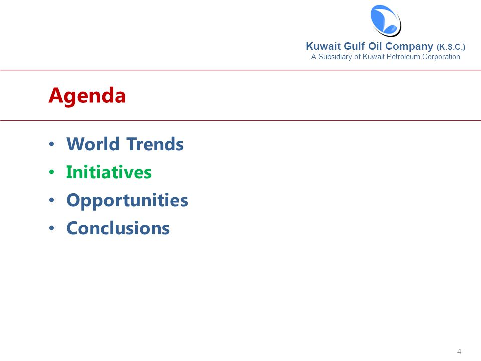 Kuwait Gulf Oil Company (K.S.C.) A Subsidiary of Kuwait Petroleum Corporation 4 Agenda World Trends Initiatives Opportunities Conclusions
