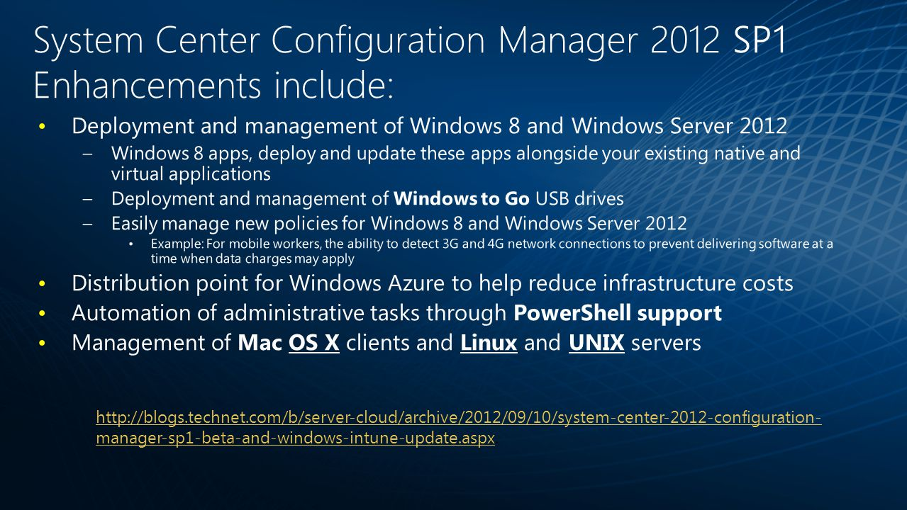 System Center Configuration Manager 2012 SP1 Enhancements include: Deployment and management of Windows 8 and Windows Server 2012 –Windows 8 apps, dep