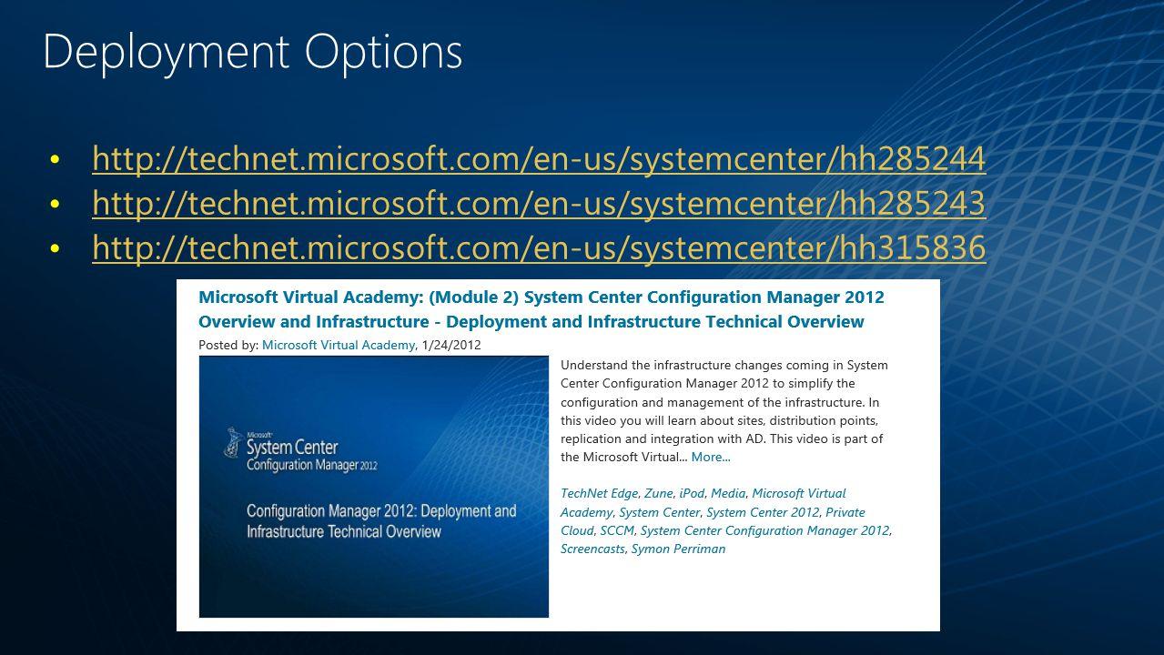 Deployment Options http://technet.microsoft.com/en-us/systemcenter/hh285244 http://technet.microsoft.com/en-us/systemcenter/hh285243 http://technet.microsoft.com/en-us/systemcenter/hh315836