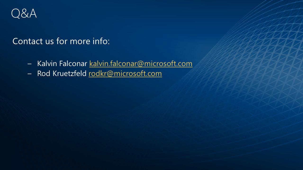 Q&A Contact us for more info: –Kalvin Falconar kalvin.falconar@microsoft.comkalvin.falconar@microsoft.com –Rod Kruetzfeld rodkr@microsoft.comrodkr@microsoft.com