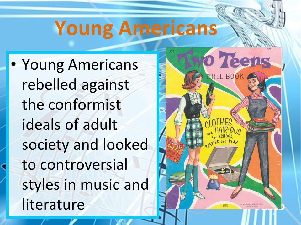 Young Americans rebelled against the conformist ideals of adult society and looked to controversial styles in music and literature FREED Young America