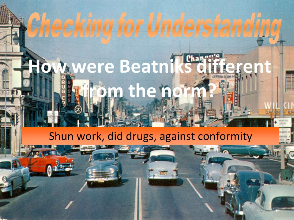 Shun work, did drugs, against conformity How were Beatniks different from the norm?