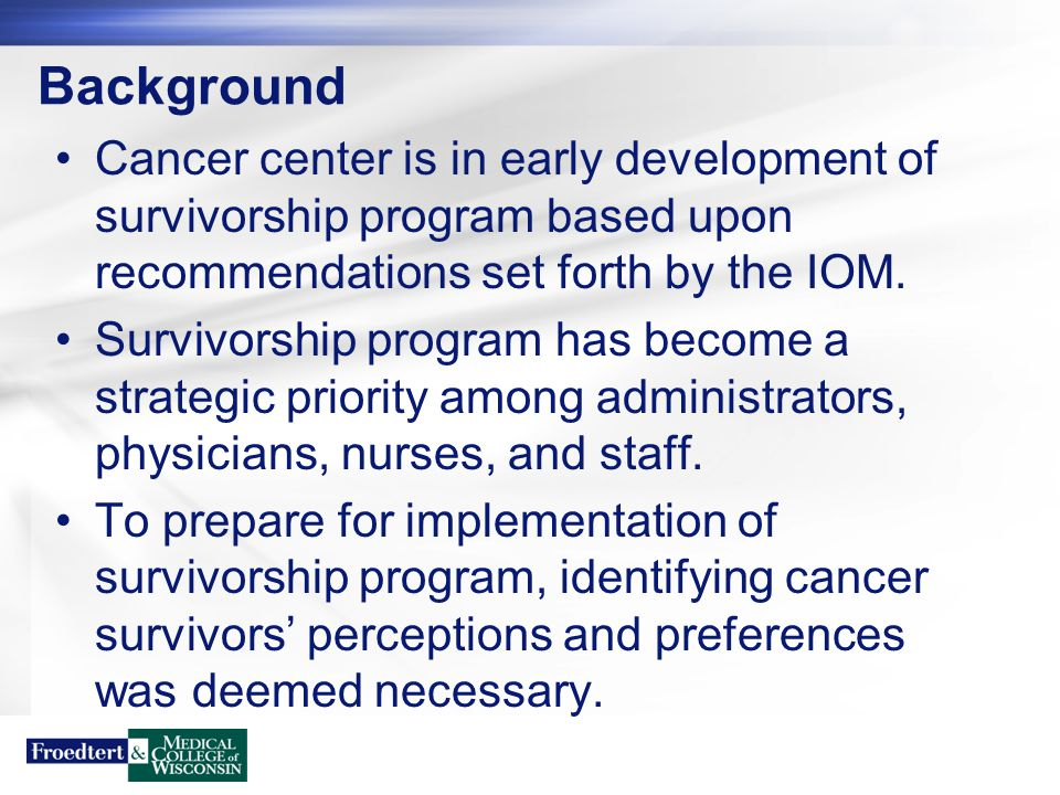 Background Cancer center is in early development of survivorship program based upon recommendations set forth by the IOM. Survivorship program has bec