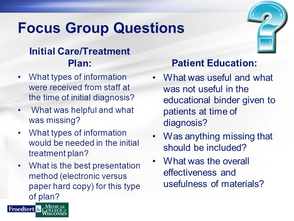 Focus Group Questions Survivorship Care Plan: What types of information did patients receive upon completion of treatment.