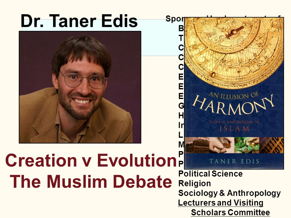 Creation v Evolution The Muslim Debate Dr. Taner Edis Sponsored by departments of: Biology The Chapel Chemistry Communications Computer Science Econom