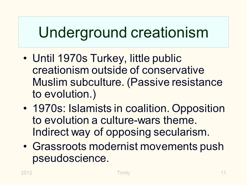 2012Trinity11 Underground creationism Until 1970s Turkey, little public creationism outside of conservative Muslim subculture.