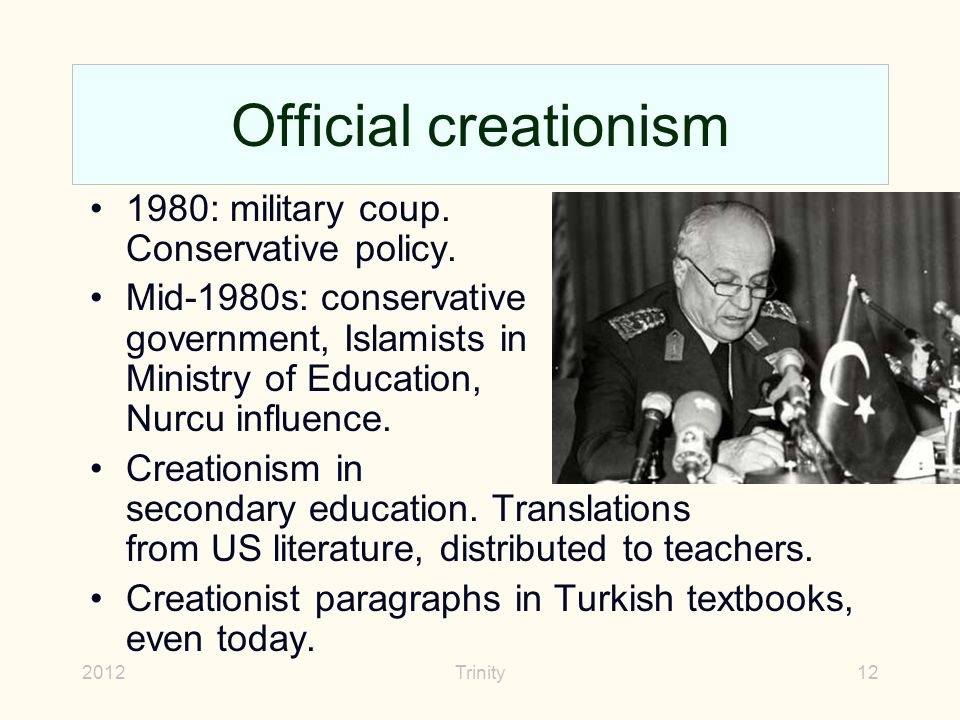2012Trinity12 Official creationism 1980: military coup. Conservative policy. Mid-1980s: conservative government, Islamists in Ministry of Education, N