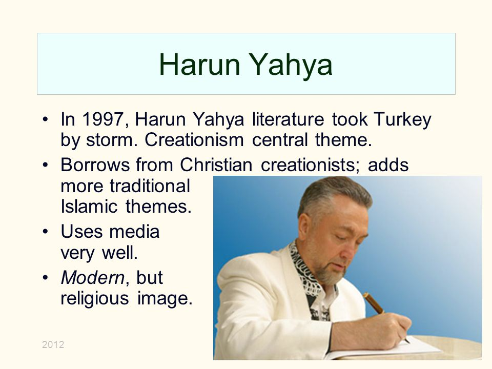 2012Trinity13 Harun Yahya In 1997, Harun Yahya literature took Turkey by storm. Creationism central theme. Borrows from Christian creationists; adds m