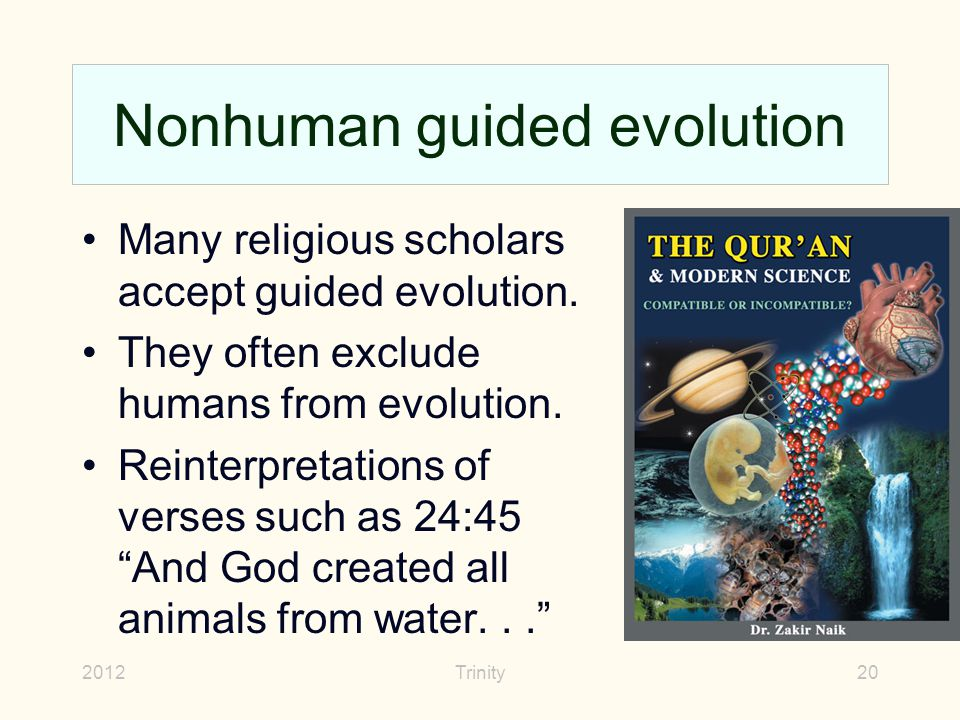 2012Trinity20 Nonhuman guided evolution Many religious scholars accept guided evolution.
