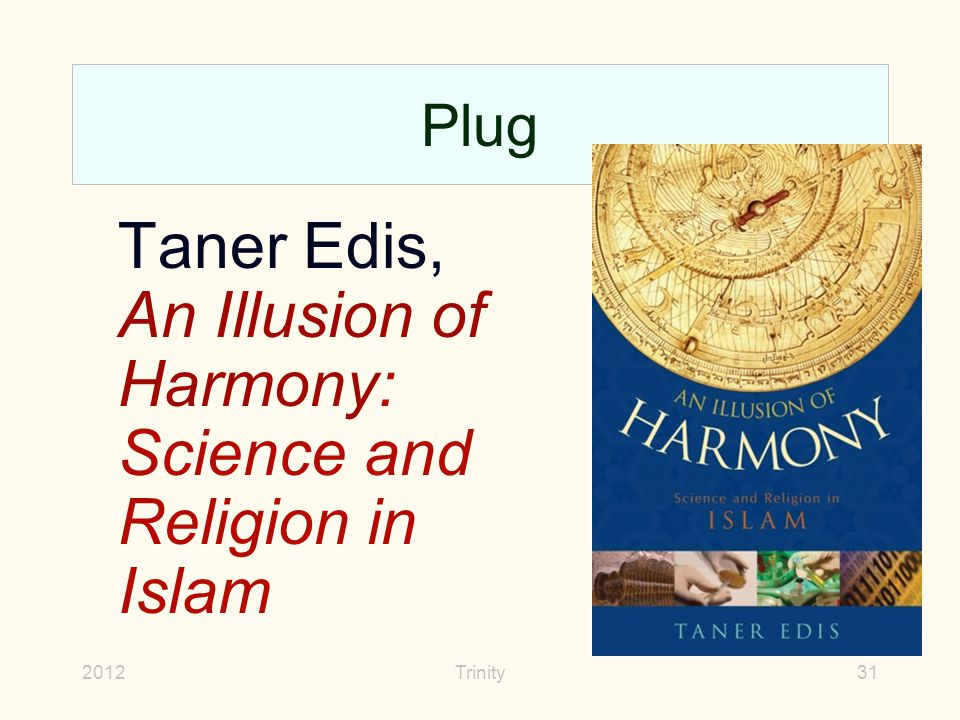 2012Trinity31 Plug Taner Edis, An Illusion of Harmony: Science and Religion in Islam