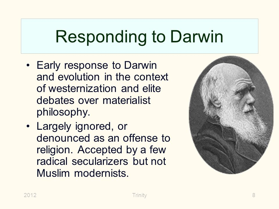 2012Trinity8 Responding to Darwin Early response to Darwin and evolution in the context of westernization and elite debates over materialist philosophy.