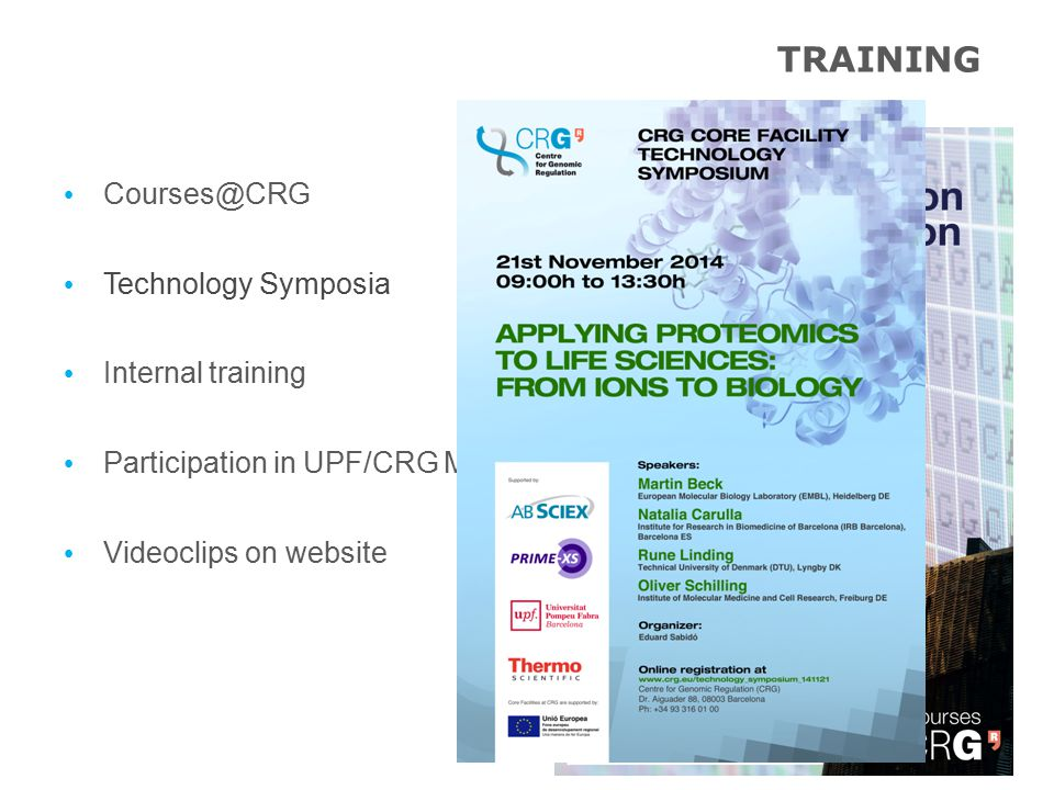 Courses@CRG Technology Symposia Internal training Participation in UPF/CRG Masters and PhD courses Videoclips on website TRAINING