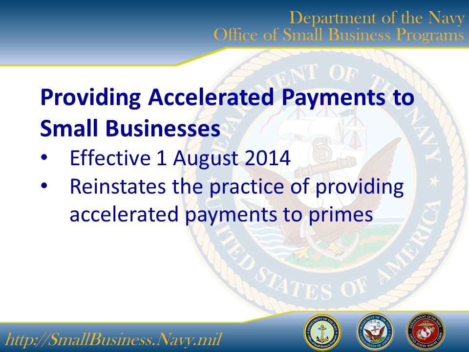 Providing Accelerated Payments to Small Businesses Effective 1 August 2014 Reinstates the practice of providing accelerated payments to primes