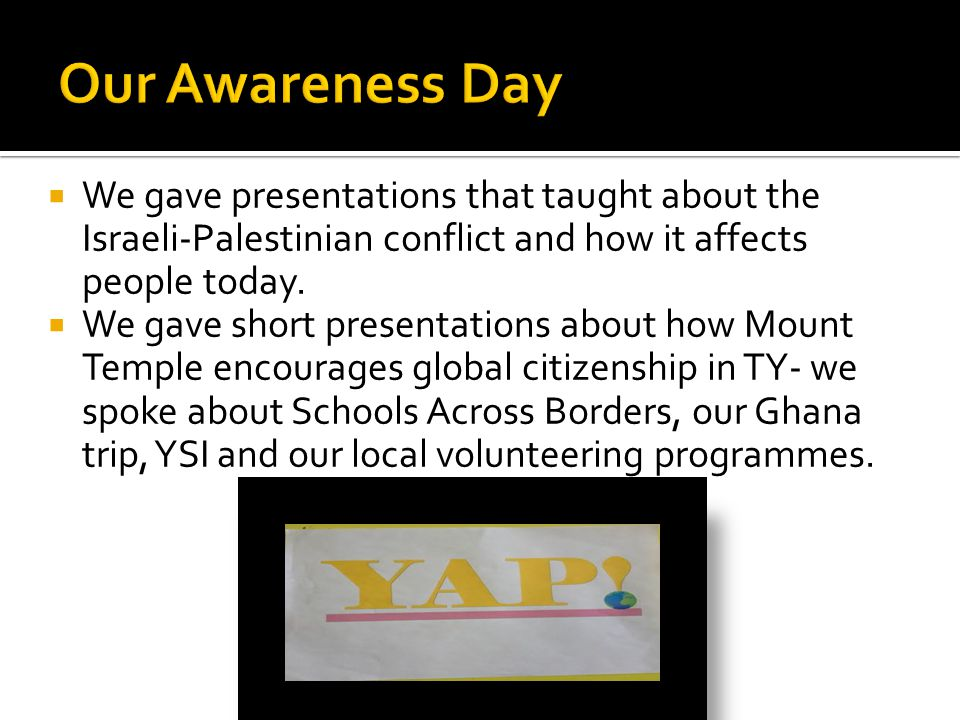  We gave presentations that taught about the Israeli-Palestinian conflict and how it affects people today.