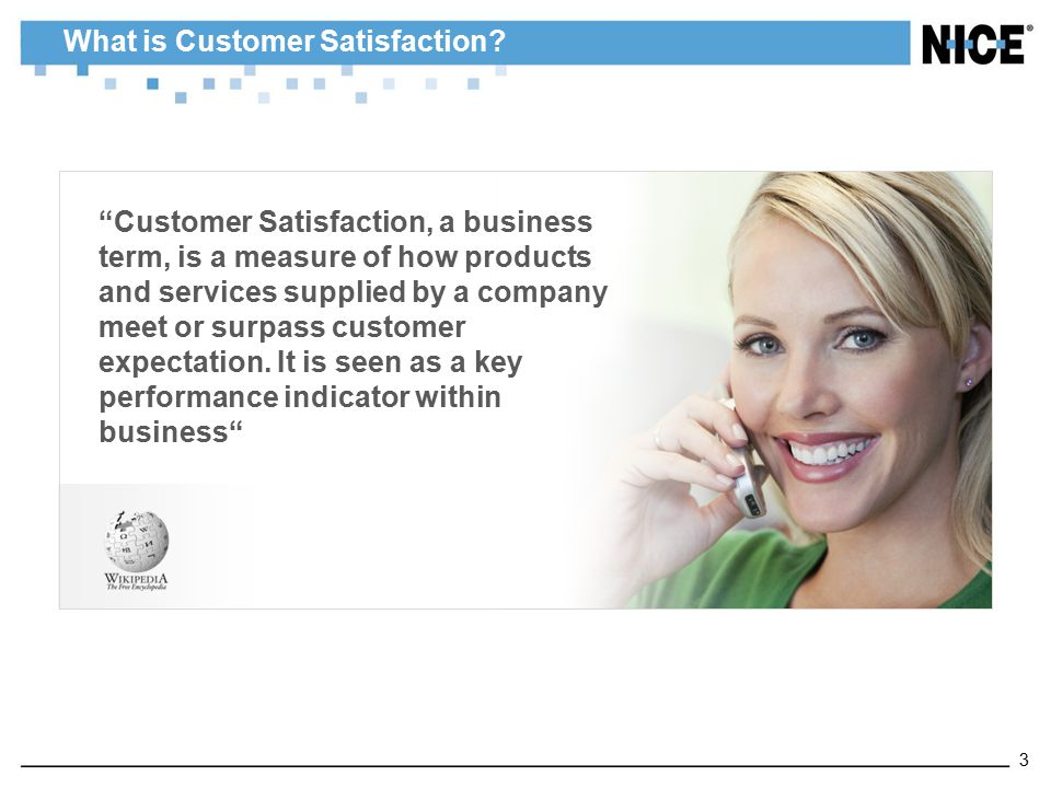 """What is Customer Satisfaction? """"Customer Satisfaction, a business term, is a measure of how products and services supplied by a company meet or surpas"""