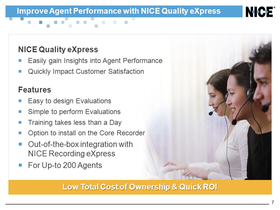 Improve Agent Performance with NICE Quality eXpress NICE Quality eXpress  Easily gain Insights into Agent Performance  Quickly Impact Customer Satis