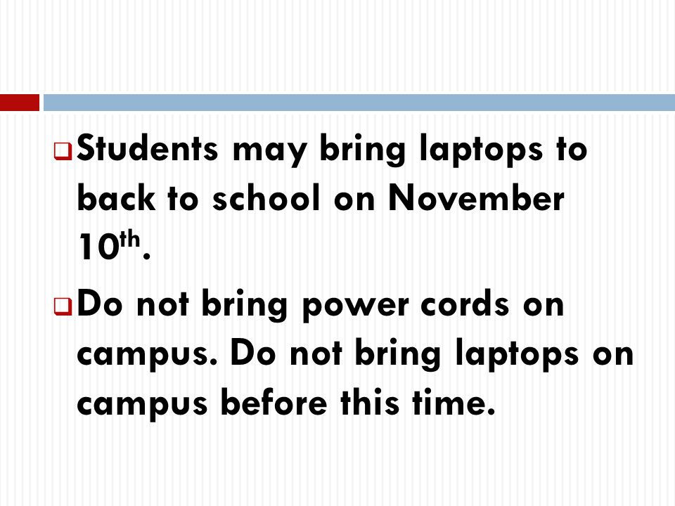  Students may bring laptops to back to school on November 10 th.