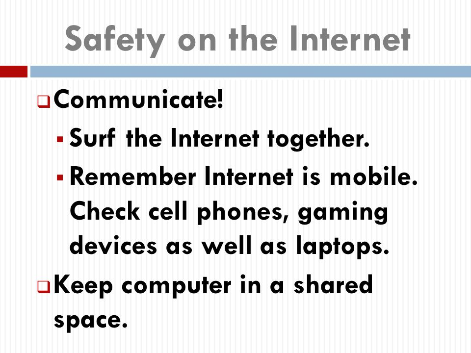 Safety on the Internet  Communicate.  Surf the Internet together.