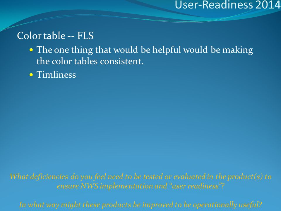 User-Readiness 2014 Color table -- FLS The one thing that would be helpful would be making the color tables consistent.