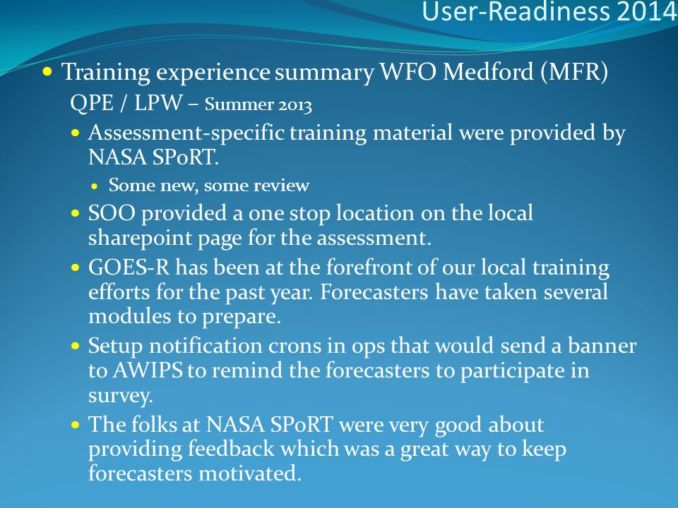 User-Readiness 2014 Training experience summary WFO Medford (MFR) QPE / LPW – Summer 2013 Assessment-specific training material were provided by NASA SPoRT.