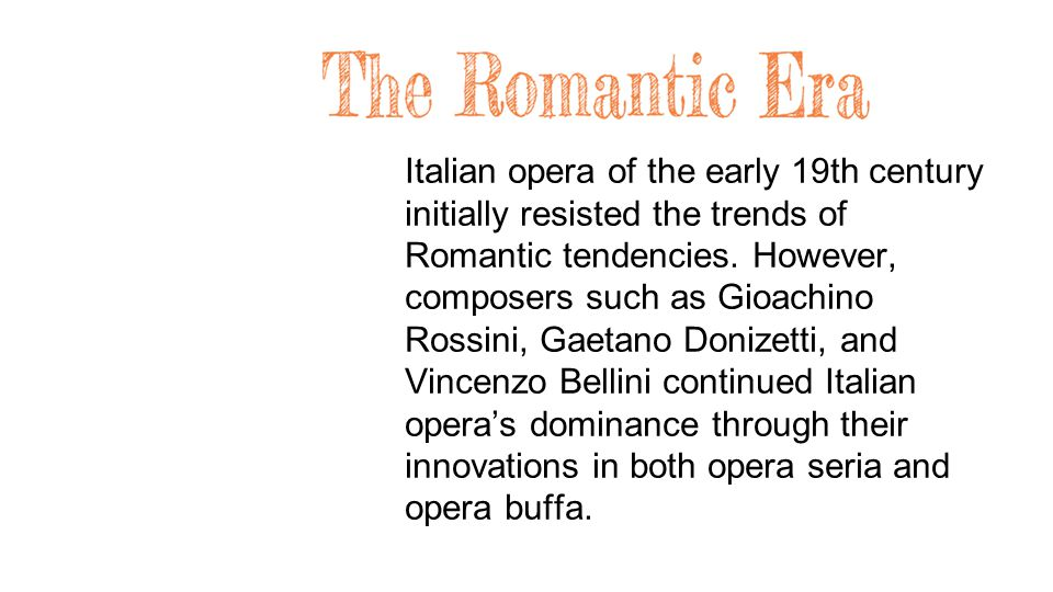 Italian opera of the early 19th century initially resisted the trends of Romantic tendencies.