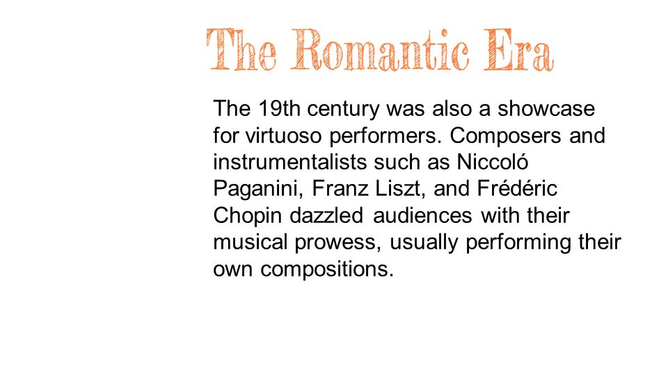 The 19th century was also a showcase for virtuoso performers.