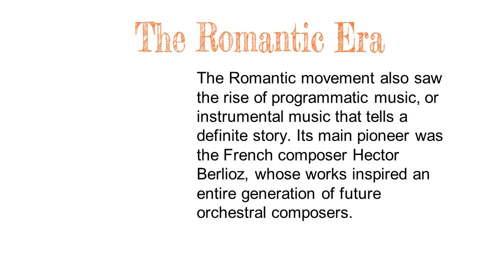 The Romantic movement also saw the rise of programmatic music, or instrumental music that tells a definite story.
