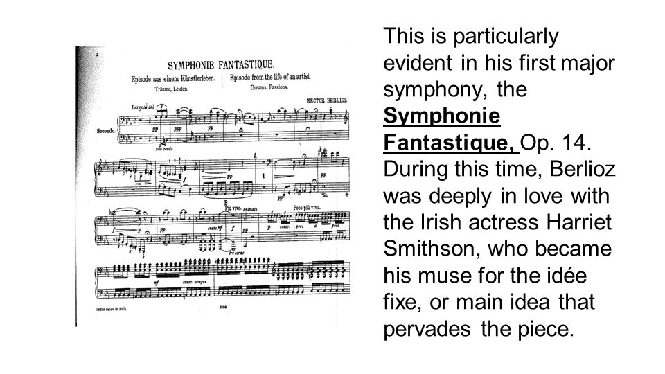 This is particularly evident in his first major symphony, the Symphonie Fantastique, Op.