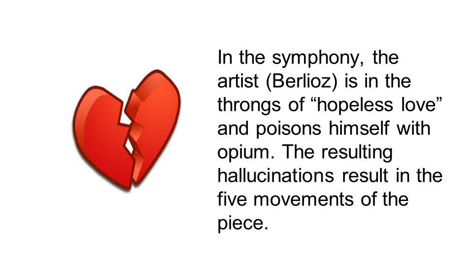 In the symphony, the artist (Berlioz) is in the throngs of hopeless love and poisons himself with opium.