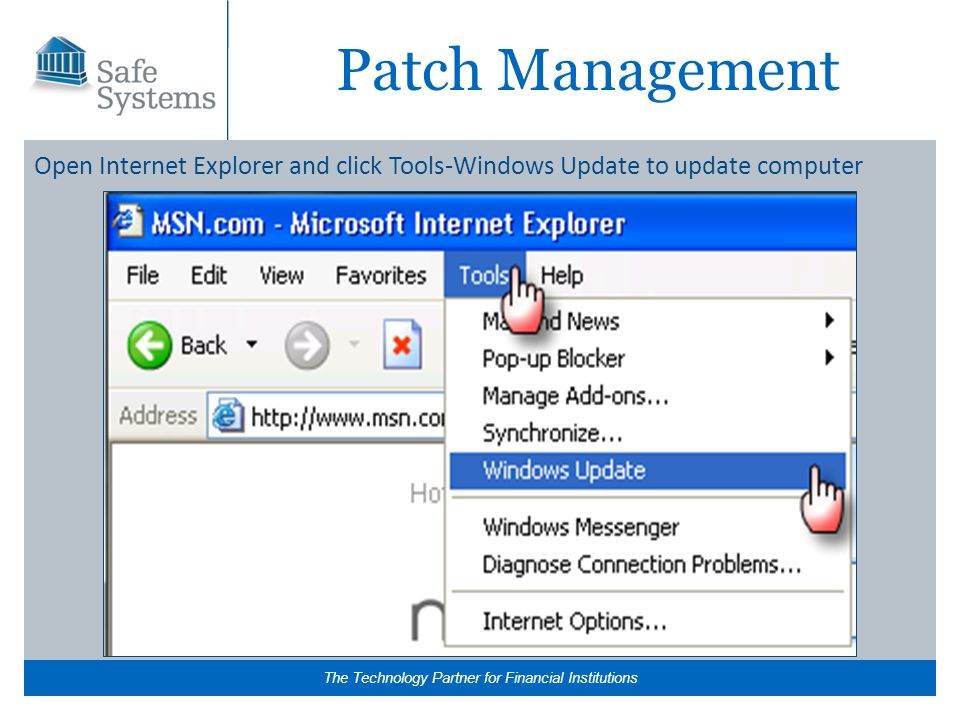 The Technology Partner for Financial Institutions Patch Management Open Internet Explorer and click Tools-Windows Update to update computer